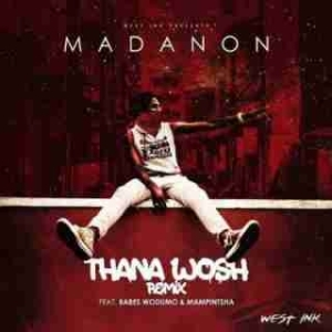 Madanon - Thana Hhosh ft Babes Wodumo & Mampintsha (Remix)